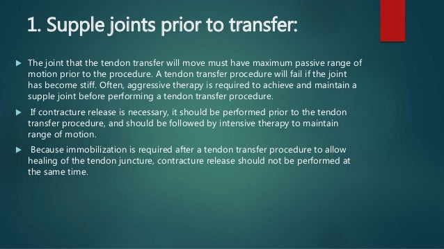 1. Supple joints prior to transfer:  The joint that the tendon transfer will move must have maximum passive range of moti...