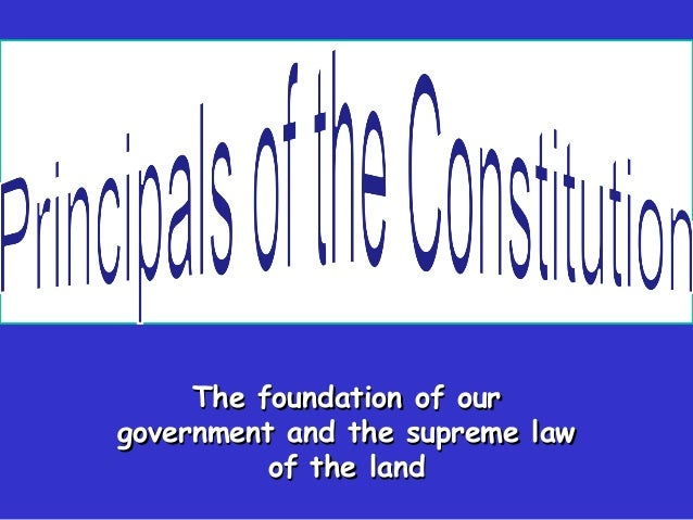 The foundation of ourThe foundation of our government and the supreme lawgovernment and the supreme law of the landof the ...