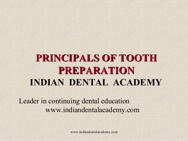 PRINCIPALS OF TOOTH PREPARATION INDIAN DENTAL ACADEMY Leader in continuing dental education www.indiandentalacademy.com ww...