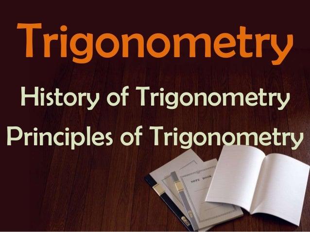 Trigonometry History of Trigonometry Principles of Trigonometry