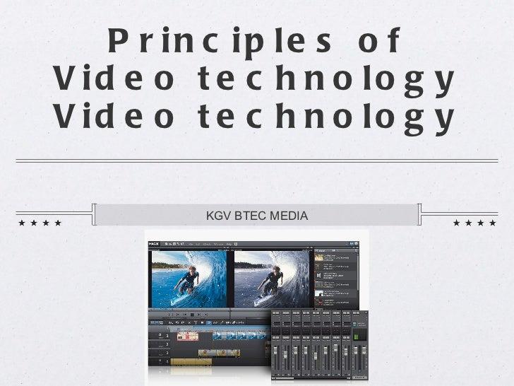 Principles of Video technology Video technology <ul><li>KGV BTEC MEDIA </li></ul>