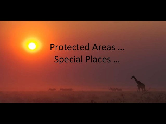 Protected Areas …Special Places …