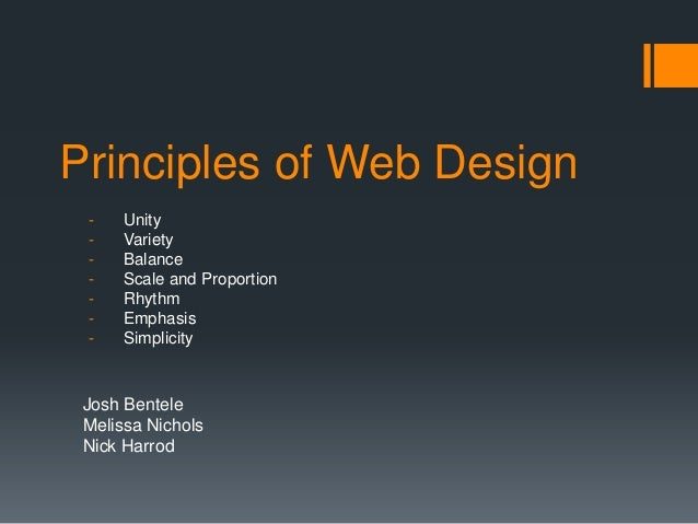 Principles of Web Design -  Unity Variety Balance Scale and Proportion Rhythm Emphasis Simplicity  Josh Bentele Melissa Ni...