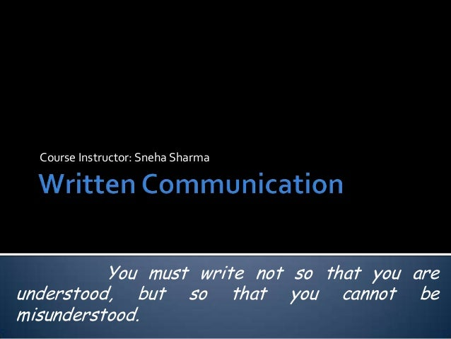 Course Instructor: Sneha Sharma  You must write not so that you are understood, but so that you cannot be misunderstood.