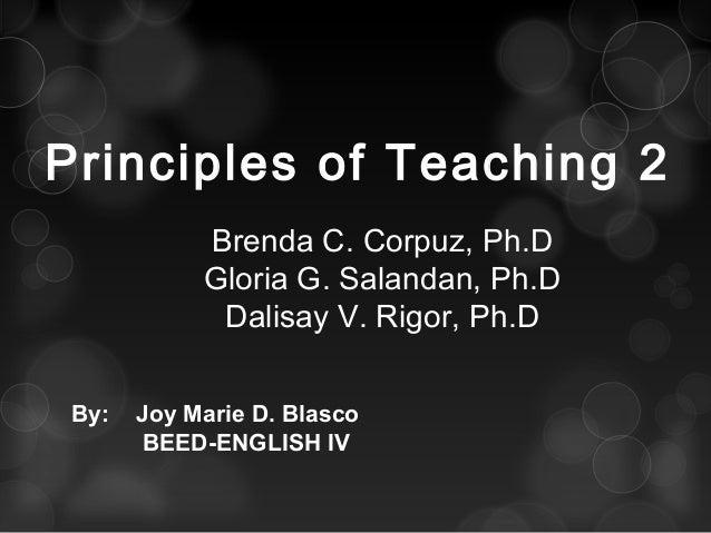 Principles of Teaching 2 Brenda C. Corpuz, Ph.D Gloria G. Salandan, Ph.D Dalisay V. Rigor, Ph.D By: Joy Marie D. Blasco BE...