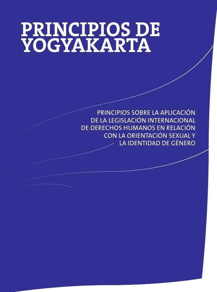 PRINCIPIOS DE YOGYAKARTA             PRINCIPIOS SOBRE LA APLICACIÓN         DE LA LEGISLACIÓN INTERNACIONAL      DE DERECH...