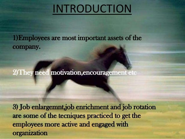 job enrichment and job rotation essay This can also be accomplished by job rotation job enrichment, on the other hand, adds additional motivators it adds depth to the job — more control, responsibility, and discretion to how the job is performed.