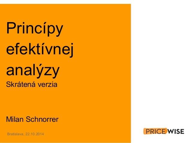 Princípy  efektívnej  analýzy  Skrátená verzia  Milan Schnorrer  Bratislava, 22.10.2014