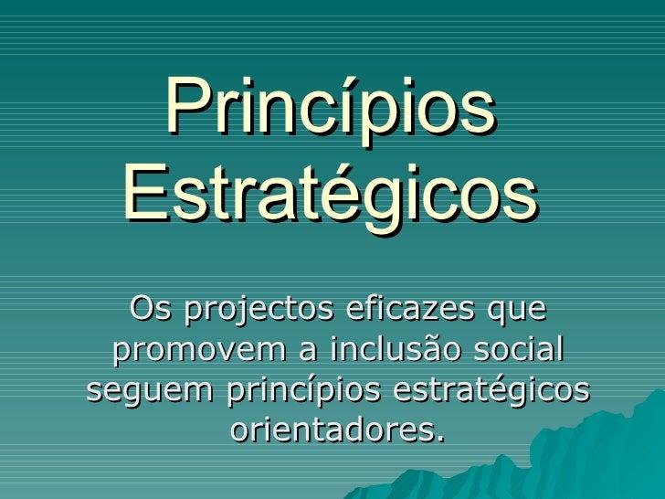 Princípios Estratégicos Os projectos eficazes que promovem a inclusão social seguem princípios estratégicos orientadores.
