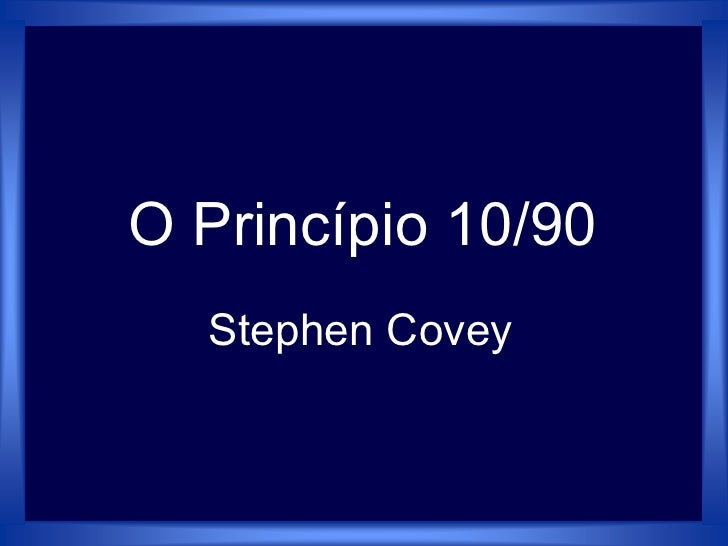 Stephen Covey O Princípio 10/90