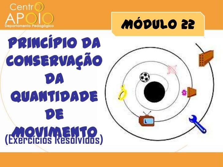 Módulo 22 Princípio daConservação         da Quantidade          de  Movimento(Exercícios Resolvidos)