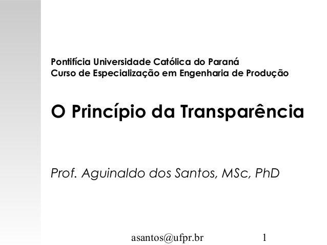 asantos@ufpr.br 1 Pontifícia Universidade Católica do Paraná Curso de Especialização em Engenharia de Produção O Princípio...