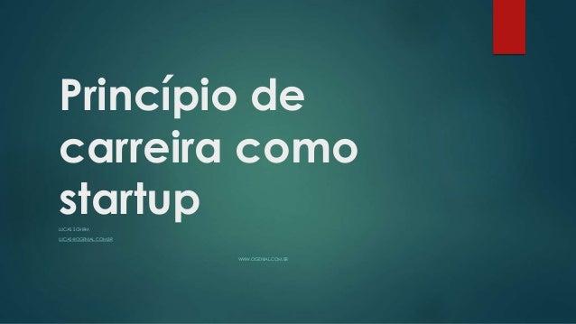 Princípio de carreira como startupLUCAS SCHIRM LUCAS@OGENIAL.COM.BR WWW.OGENIAL.COM.BR
