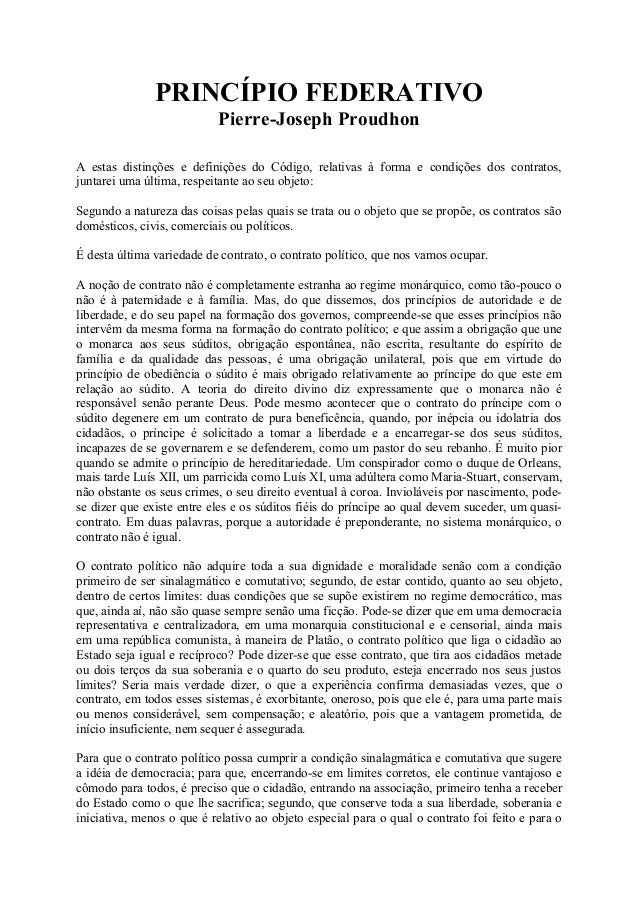 PRINCÍPIO FEDERATIVO Pierre-Joseph Proudhon A estas distinções e definições do Código, relativas à forma e condições dos c...