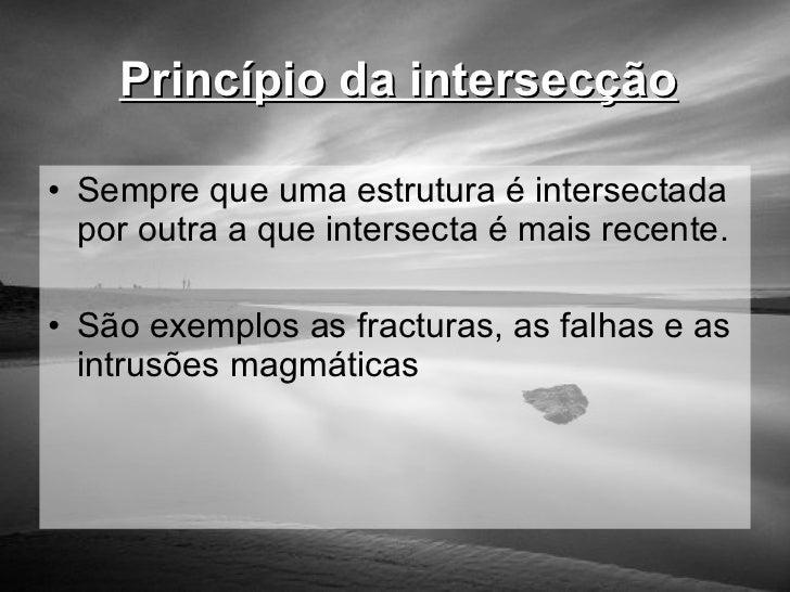 Princípio da intersecção <ul><li>Sempre que uma estrutura é intersectada por outra a que intersecta é mais recente. </li><...
