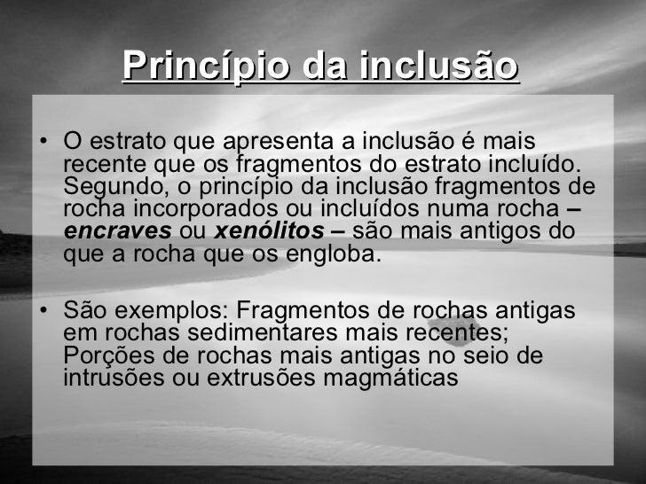 Princípio da inclusão   <ul><li>O estrato que apresenta a inclusão é mais recente que os fragmentos do estrato incluído. S...