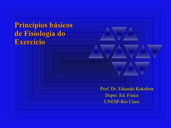 Princípios básicos de Fisiologia do Exercício Prof. Dr. Eduardo Kokubun Depto. Ed. Física UNESP-Rio Claro