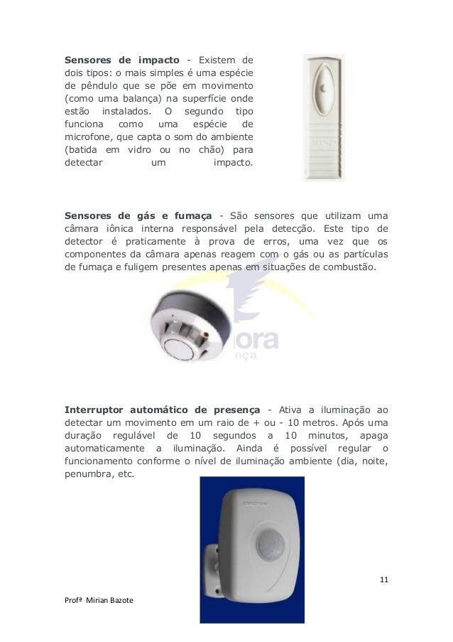 11 Profª Mirian Bazote Sensores de impacto - Existem de dois tipos: o mais simples é uma espécie de pêndulo que se põe em ...