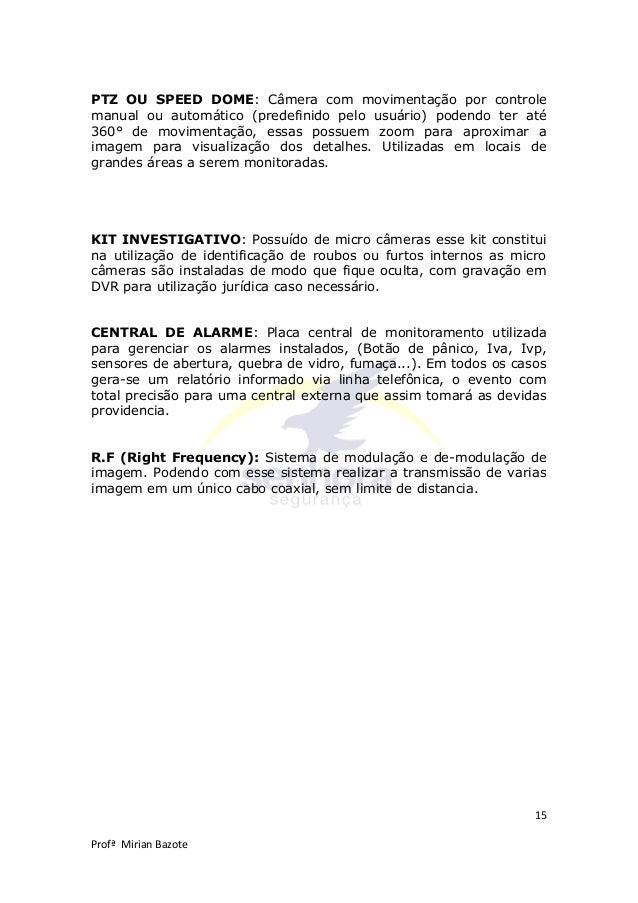 15 Profª Mirian Bazote PTZ OU SPEED DOME: Câmera com movimentação por controle manual ou automático (predefinido pelo usuá...