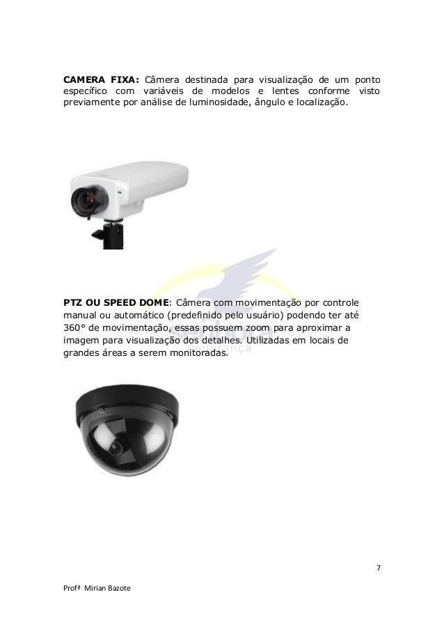 7 Profª Mirian Bazote CAMERA FIXA: Câmera destinada para visualização de um ponto específico com variáveis de modelos e le...