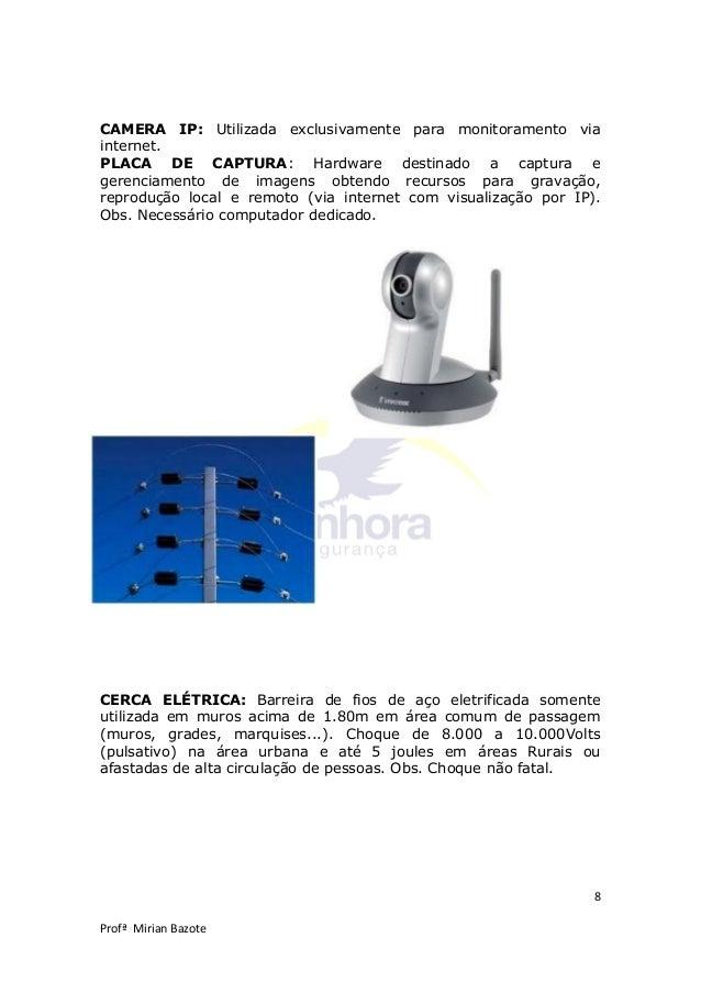 8 Profª Mirian Bazote CAMERA IP: Utilizada exclusivamente para monitoramento via internet. PLACA DE CAPTURA: Hardware dest...