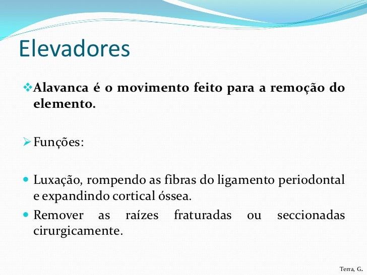 ElevadoresAlavanca é o movimento feito para a remoção do elemento. Funções: Luxação, rompendo as fibras do ligamento pe...