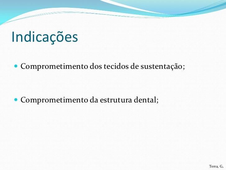 Indicações Comprometimento dos tecidos de sustentação; Comprometimento da estrutura dental;                             ...