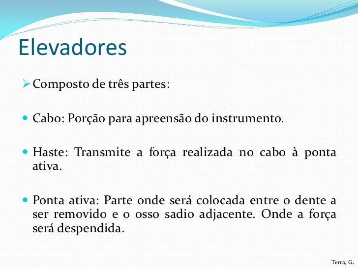 Elevadores Composto de três partes: Cabo: Porção para apreensão do instrumento. Haste: Transmite a força realizada no c...