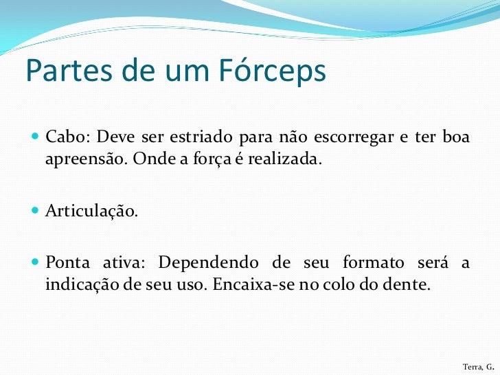 Partes de um Fórceps Cabo: Deve ser estriado para não escorregar e ter boa apreensão. Onde a força é realizada. Articula...