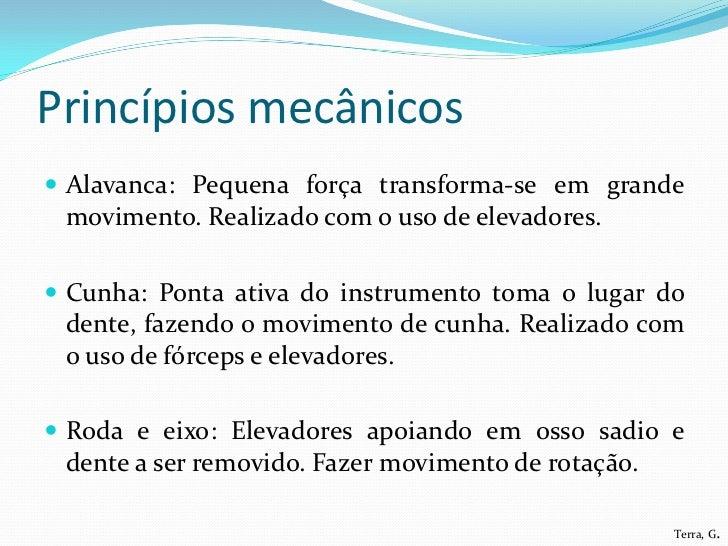 Princípios mecânicos Alavanca: Pequena força transforma-se em grande movimento. Realizado com o uso de elevadores. Cunha...