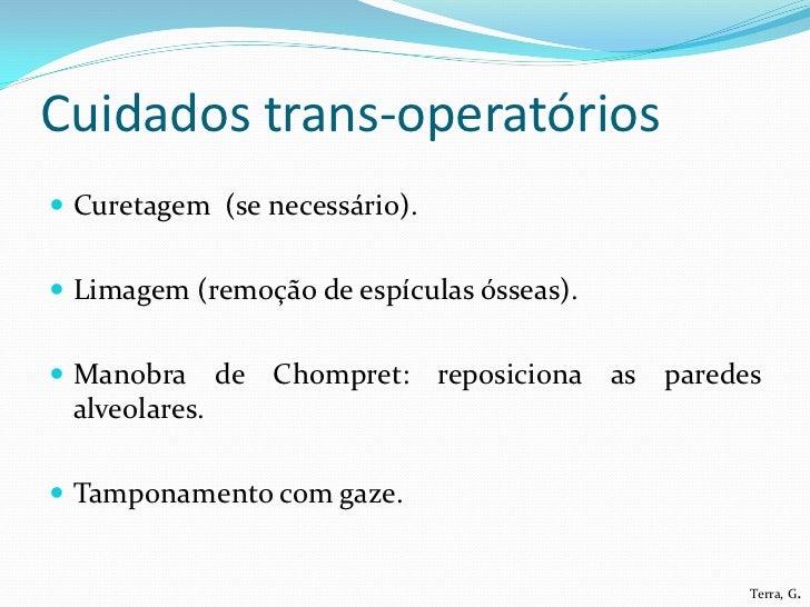 Cuidados trans-operatórios Curetagem (se necessário). Limagem (remoção de espículas ósseas). Manobra de Chompret:      ...