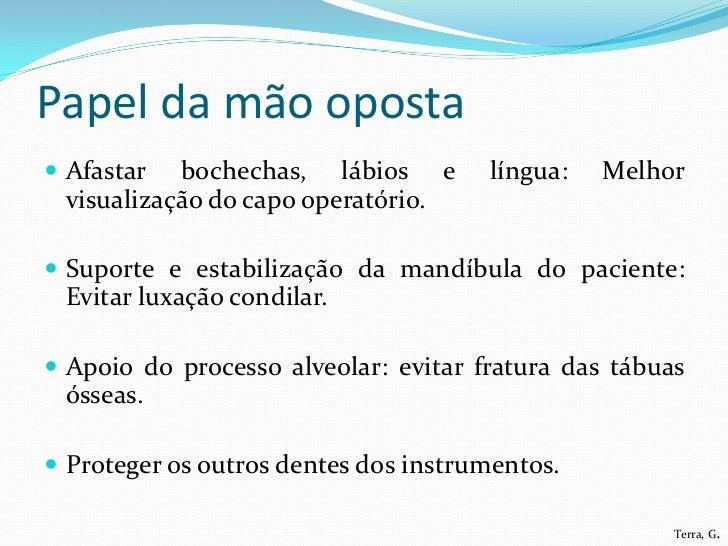Papel da mão oposta Afastar  bochechas, lábios e        língua:   Melhor visualização do capo operatório. Suporte e esta...