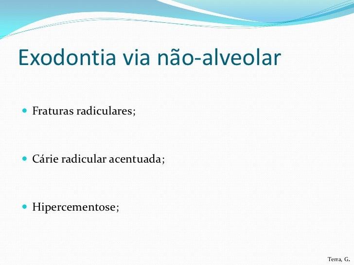 Exodontia via não-alveolar Fraturas radiculares; Cárie radicular acentuada; Hipercementose;                            ...