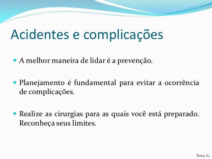 Acidentes e complicações A melhor maneira de lidar é a prevenção. Planejamento é fundamental para evitar a ocorrência de...
