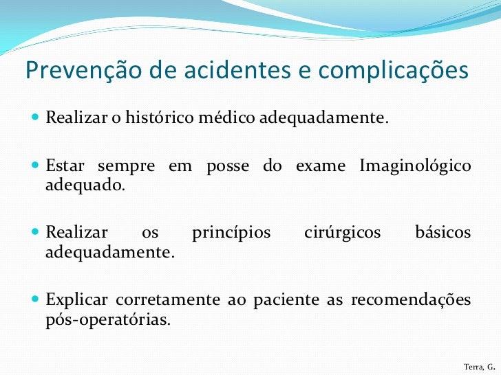Prevenção de acidentes e complicações Realizar o histórico médico adequadamente. Estar sempre em posse do exame Imaginol...