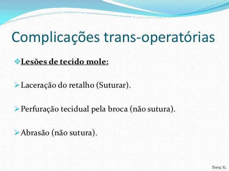Complicações trans-operatóriasLesões de tecido mole: Laceração do retalho (Suturar). Perfuração tecidual pela broca (nã...