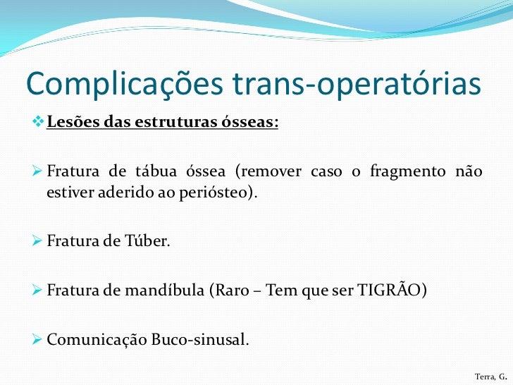 Complicações trans-operatórias Lesões das estruturas ósseas: Fratura de tábua óssea (remover caso o fragmento não  estiv...