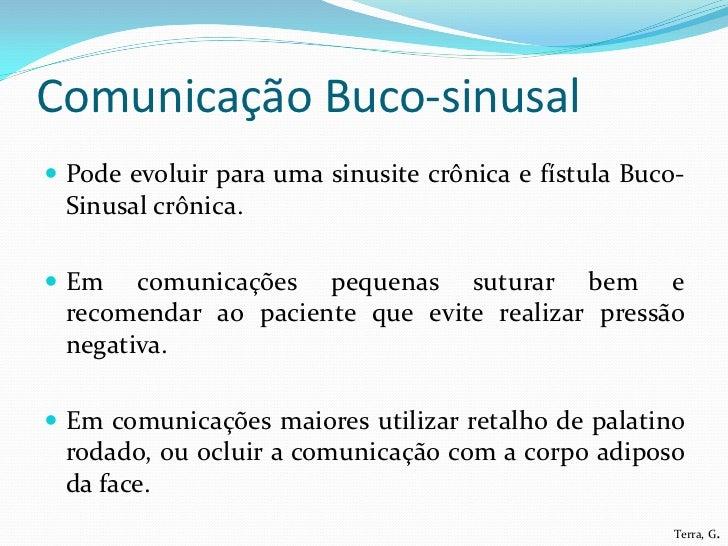 Comunicação Buco-sinusal Pode evoluir para uma sinusite crônica e fístula Buco- Sinusal crônica. Em   comunicações peque...