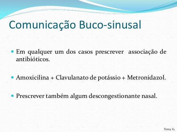 Comunicação Buco-sinusal Em qualquer um dos casos prescrever associação de antibióticos. Amoxicilina + Clavulanato de po...