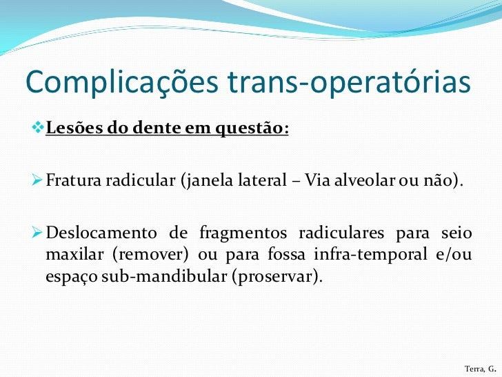 Complicações trans-operatóriasLesões do dente em questão: Fratura radicular (janela lateral – Via alveolar ou não). Des...