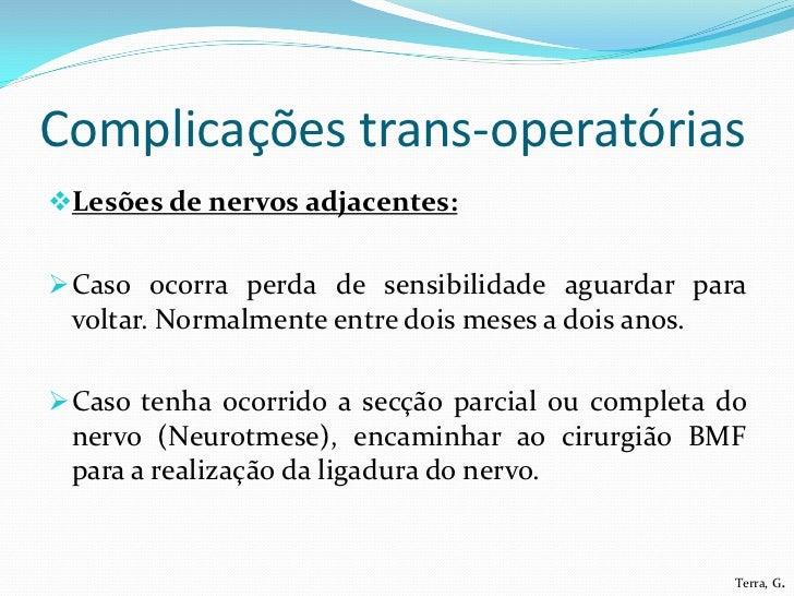 Complicações trans-operatóriasLesões de nervos adjacentes: Caso ocorra perda de sensibilidade aguardar para voltar. Norm...