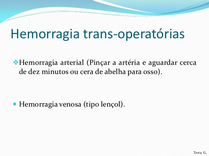 Hemorragia trans-operatóriasHemorragia arterial (Pinçar a artéria e aguardar cerca de dez minutos ou cera de abelha para ...