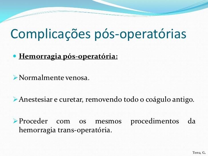 Complicações pós-operatórias Equimose: Sangramento entre as fascias musculares. Comum em idosos. Difícil de evitar, ma...