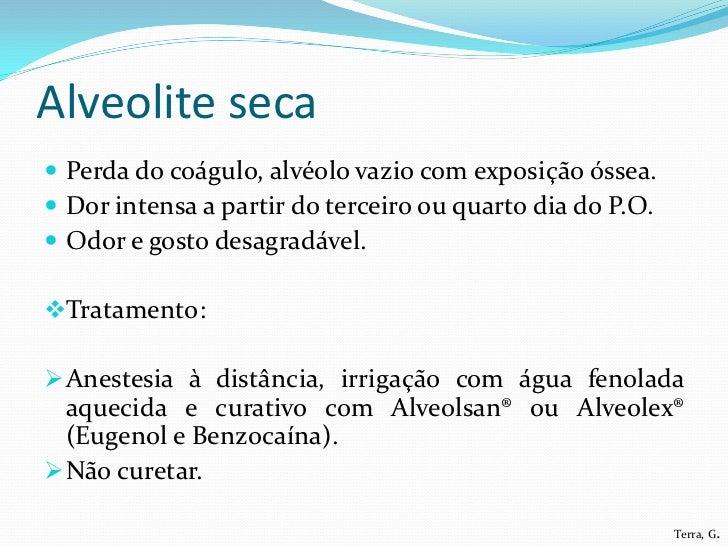 Alveolite úmida Presença do coágulo em desaranjo, alvéolo com corpos  estranhos. Dor moderada a intensa além de odor e g...