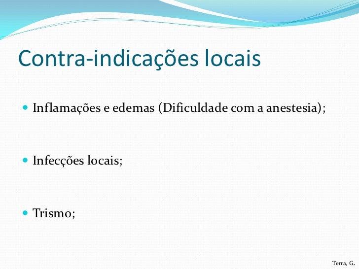 Contra-indicações locais Inflamações e edemas (Dificuldade com a anestesia); Infecções locais; Trismo;                 ...