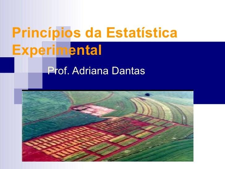 Princípios da EstatísticaExperimental     Prof. Adriana Dantas