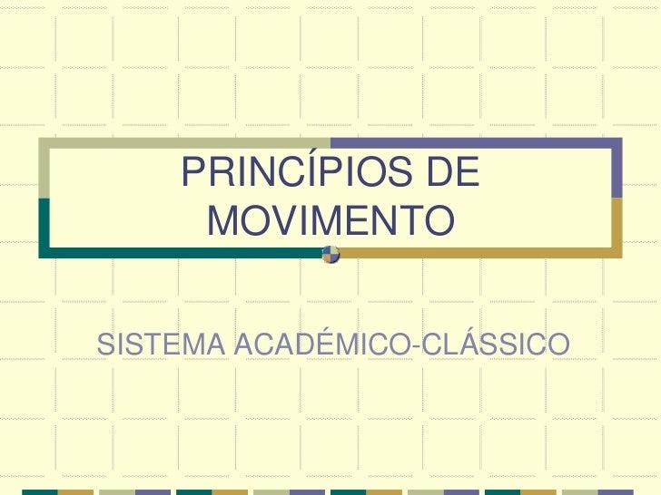 PRINCÍPIOS DE     MOVIMENTOSISTEMA ACADÉMICO-CLÁSSICO