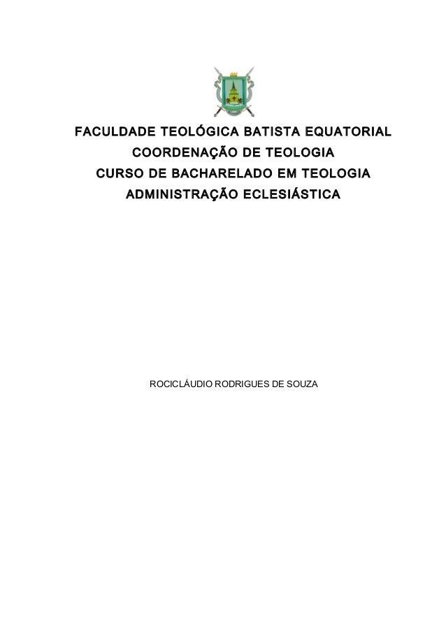 FACULDADE TEOLÓGICA BATISTA EQUATORIALCOORDENAÇÃO DE TEOLOGIACURSO DE BACHARELADO EM TEOLOGIAADMINISTRAÇÃO ECLESIÁSTICAROC...