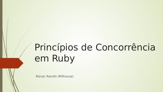 Princípios de Concorrência em Ruby Renan Ranelli (Milhouse)