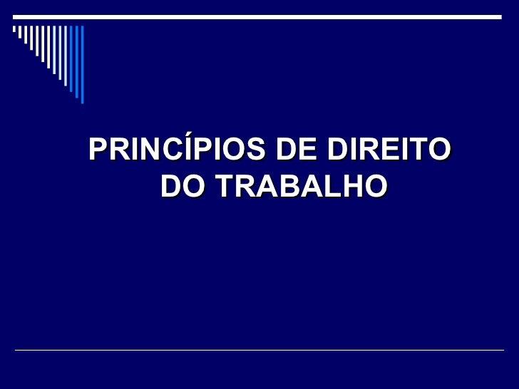 PRINCÍPIOS DE DIREITO  DO TRABALHO